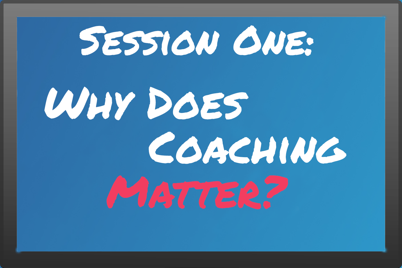 Always Be Coaching Session One: Why Does Coaching Matter?